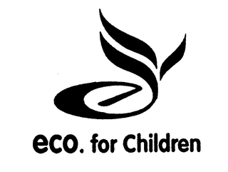 mark for ECO.FOR CHILDREN, trademark #76560685