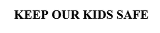 mark for KEEP OUR KIDS SAFE, trademark #76561345