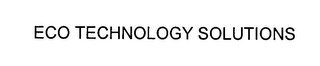 mark for ECO TECHNOLOGY SOLUTIONS, trademark #76564343