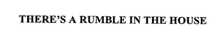 mark for THERE'S A RUMBLE IN THE HOUSE, trademark #76565273