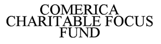 mark for COMERICA CHARITABLE FOCUS FUND, trademark #76565415