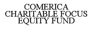 mark for COMERICA CHARITABLE FOCUS EQUITY FUND, trademark #76565416