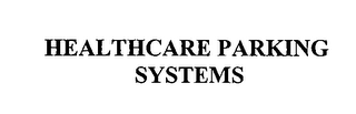 mark for HEALTHCARE PARKING SYSTEMS, trademark #76567068