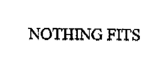 mark for NOTHING FITS, trademark #76569528