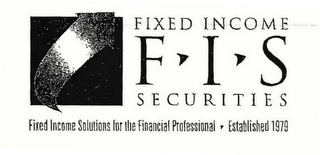 mark for FIS FIXED INCOME SECURITIES FIXED INCOME SOLUTIONS FOR THE FINANCIAL PROFESSIONAL ESTABLISHED 1979, trademark #76570833