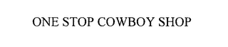 mark for ONE STOP COWBOY SHOP, trademark #76576207