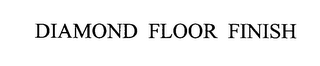 mark for DIAMOND FLOOR FINISH, trademark #76576754