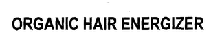 mark for ORGANIC HAIR ENERGIZER, trademark #76580642