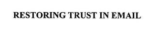 mark for RESTORING TRUST IN EMAIL, trademark #76580702