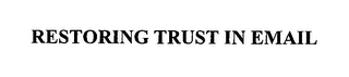 mark for RESTORING TRUST IN EMAIL, trademark #76580703