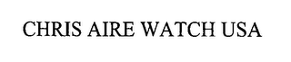 mark for CHRIS AIRE WATCH USA, trademark #76581287