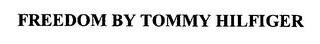 mark for FREEDOM BY TOMMY HILFIGER, trademark #76582485