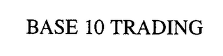 mark for BASE 10 TRADING, trademark #76582680