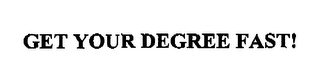 mark for GET YOUR DEGREE FAST!, trademark #76583014