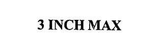 mark for 3 INCH MAX, trademark #76583233