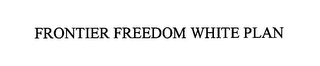 mark for FRONTIER FREEDOM WHITE PLAN, trademark #76584338