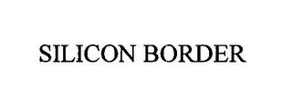 mark for SILICON BORDER, trademark #76587604