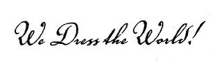 mark for WE DRESS THE WORLD!, trademark #76588779