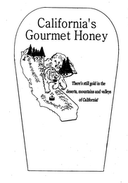 mark for CALIFORNIA'S GOURMET HONEY THERE'S STILL GOLD IN THE DESERTS, MOUNTAINS AND VALLEYS OF CALIFORNIA, trademark #76592228