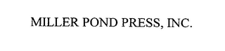 mark for MILLER POND PRESS, INC., trademark #76593480