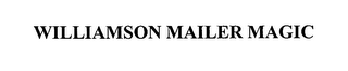 mark for WILLIAMSON MAILER MAGIC, trademark #76593514