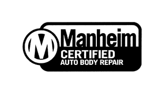 mark for M MANHEIM CERTIFIED AUTO BODY REPAIR, trademark #76596102
