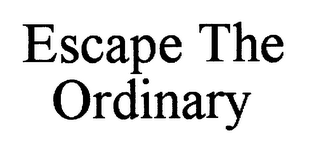 mark for ESCAPE THE ORDINARY, trademark #76597488