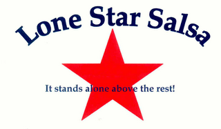 mark for LONE STAR SALSA IT STANDS ALONE ABOVE THE REST!, trademark #76597786