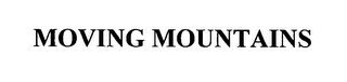mark for MOVING MOUNTAINS, trademark #76598799