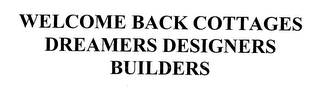 mark for WELCOME BACK COTTAGES DREAMERS DESIGNERS BUILDERS, trademark #76600389