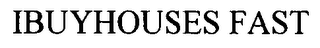 mark for IBUYHOUSES FAST, trademark #76601599