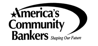 mark for AMERICA'S COMMUNITY BANKERS SHAPING OUR FUTURE, trademark #76602729