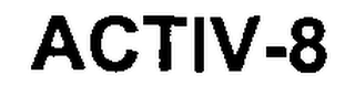 mark for ACTIV-8, trademark #76603054