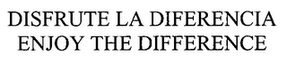 mark for DISFRUTE LA DIFERENCIA ENJOY THE DIFFERENCE, trademark #76605704