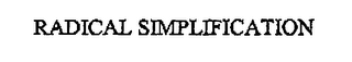 mark for RADICAL SIMPLIFICATION, trademark #76605756