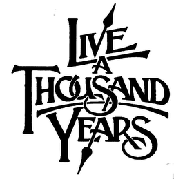 mark for LIVE A THOUSAND YEARS, trademark #76606234