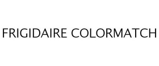 mark for FRIGIDAIRE COLORMATCH, trademark #76607404