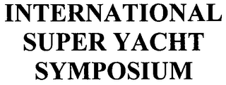 mark for INTERNATIONAL SUPER YACHT SYMPOSIUM, trademark #76607861