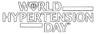 mark for WORLD HYPERTENSION DAY, trademark #76609334