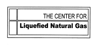 mark for THE CENTER FOR LIQUEFIED NATURAL GAS, trademark #76609486