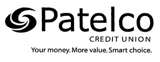 mark for PATELCO CREDIT UNION YOUR MONEY.MORE VALUE.SMART CHOICE., trademark #76609738