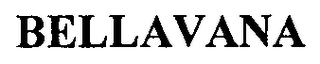 mark for BELLAVANA, trademark #76612688