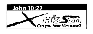 mark for HIS SON CAN YOU HEAR HIM NOW? JOHN 10:27, trademark #76615229