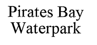 mark for PIRATES BAY WATERPARK, trademark #76615326