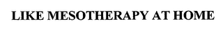 mark for LIKE MESOTHERAPY AT HOME, trademark #76619913