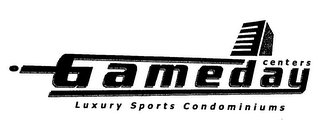 mark for GAMEDAY CENTERS LUXURY SPORTS CONDOMINIUMS, trademark #76621193
