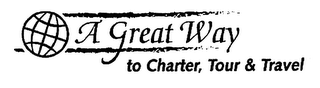 mark for A GREAT WAY TO CHARTER, TOUR & TRAVEL, trademark #76622049