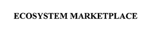 mark for ECOSYSTEM MARKETPLACE, trademark #76622909