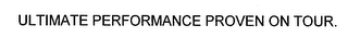 mark for ULTIMATE PERFORMANCE PROVEN ON TOUR., trademark #76623834