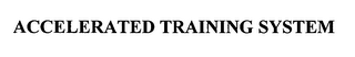 mark for ACCELERATED TRAINING SYSTEM, trademark #76624493